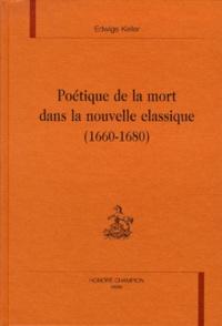 Edwige Keller - Poétique de la mort dans la nouvelle classique - 1660-1680.