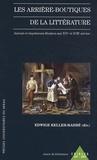 Edwige Keller-Rahbé - Les arrière-boutiques de la littérature - Auteurs et imprimeurs-libraires aux XVIe et XVIIe siècles.