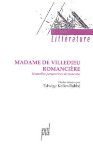 Edwige Keller-Rahbé - Madame de Villedieu Romancière - Nouvelles perspectives de recherches.