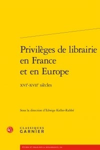 Edwige Keller-Rahbé - Privilèges de librairie en France et en Europe - XVIe-XVIIe siècles.