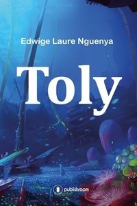Edwige Laure Nguenya et Quentin Lathière - Toly - Une aventure fantastique au cœur de l'Afrique !.