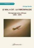 Edwige Renée - Le mal a dit : la fibromyalgie - Témoignage peau-éthique (2004 - 2009).