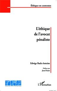 L'éthique de l'avocat pénaliste - Edwige Rude-Antoine |