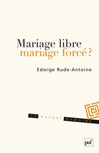 Edwige Rude-Antoine - Mariage libre, mariage forcé ?.