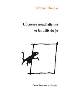 Edwige Thomas - L'écriture stendhalienne et les défis du Je.