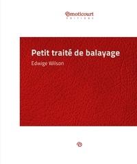 Edwige Wilson - Petit traité de balayage - Essai littéraire.