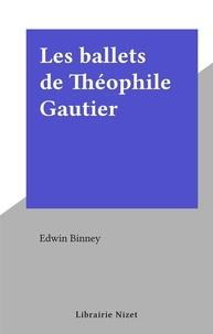 Edwin Binney - Les ballets de Théophile Gautier.