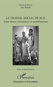 Edwin de Boevé et Jean Blairon - Le travail social de rue - Entre luttes, résistances et mobilisations.