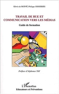 Edwin de Boevé et Philippe Gosseries - Travail de rue et communication vers les médias - Guide de formation.