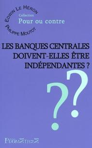 Edwin Le Héron et Philippe Moutot - Les Banques centrales doivent-elles être indépendantes ?.
