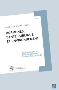 Edwin Milgrom et Etienne-Emile Baulieu - Hormones, santé publique et environnement.