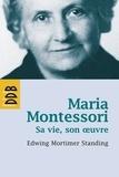 Edwin Mortimer Standing - Maria Montessori - Sa vie, son oeuvre.