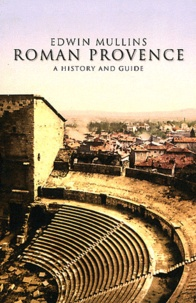 Edwin Mullins - Roman Provence - A History and Guide.