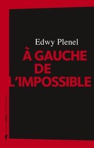 Edwy Plenel - A gauche de l'impossible.