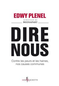 Edwy Plenel - Dire nous - Contre les peurs et les haines, nos causes communes.