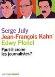 Edwy Plenel et Serge July - Faut-il croire les journalistes ?.