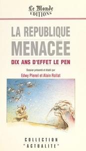 Edwy Plenel et Alain Rollat - La République menacée : dix ans d'effet Le Pen.