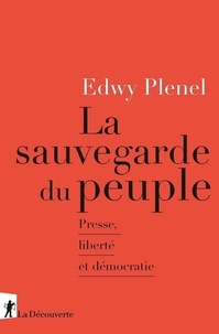 Edwy Plenel - La sauvegarde du peuple - Presse, liberté et démocratie.