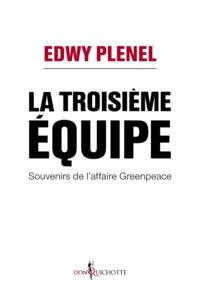 Edwy Plenel - La troisième équipe - Souvenirs de l'affaire Greenpeace.