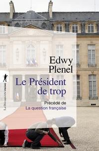 Edwy Plenel - Le président de trop - Précédé de La question française.