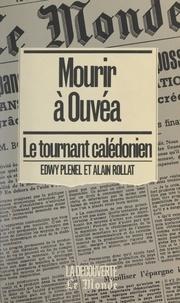 Edwy Plenel et Alain Rollat - Mourir à Ouvéa - Le tournant calédonien.