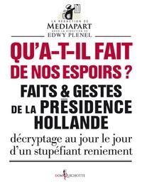 Edwy Plenel et  Mediapart - Qu'ont-ils fait de nos espoirs ? - Faits et gestes de la présidence Hollande.