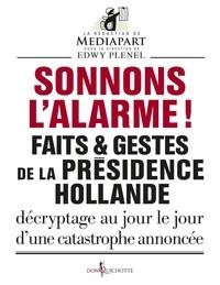 Edwy Plenel et  Mediapart - Sonnons l'alarme ! - Faits & gestes de la présidence Hollande.