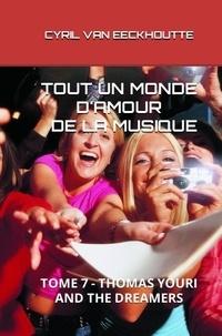 Eeckhoutte cyril Van - TOUT UN MONDE D'AMOUR DE LA MUSIQUE 7 : Tout un monde d'amour de la musique - Tome 7 - thomas youri and the dreamers 2021.