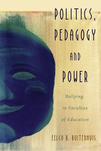 Eelco b. Buitenhuis - Politics, Pedagogy and Power - Bullying in Faculties of Education.