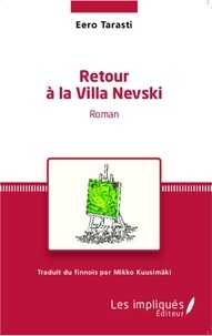 Eero Tarasti - Retour à la Villa Nevski - Traduit du finnois par Mikko Kuusimäki - Traduction française revue et corrigée par Jean-Marie Jacono et Christine Laugier.