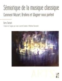 Eero Tarasti - Sémiotique de la musique classique - Comment Mozart, Brahms et Wagner nous parlent.