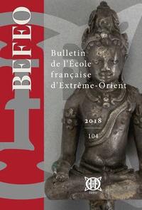 École française d'Extrême-Orie - Bulletin de l'Ecole française d'Extrême-Orient N° 104/2018 : .