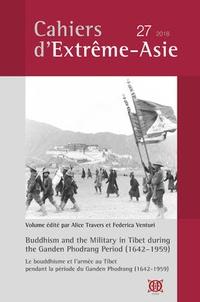 Alice Travers et Federica Venturi - Cahiers d'Extrême-Asie N° 27/2018 : Le bouddhisme et l'armée au Tibet pendant la période du Ganden Phodrang (1642-1959).