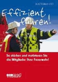 Effizient führen! - So stärken und motivieren Sie die Mitglieder Ihrer Feuerwehr!.