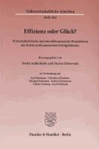 Effizienz oder Glück? - Wirtschaftsethische und moralökonomische Perspektiven der Kritik an ökonomischen Erfolgsfaktoren.