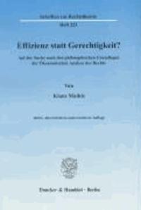Effizienz statt Gerechtigkeit? - Auf der Suche nach den philosophischen Grundlagen der Ökonomischen Analyse des Rechts.