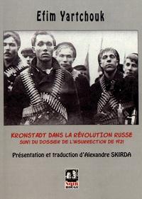 Efim Yartchouk - Kronstadt dans la révolution russe - Suivi du dossier de l'insurrection de 1921.