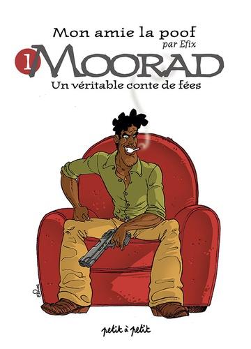Efix - Mon amie la poof Tome 1 : Moorad - Un véritable conte de fées.