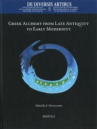 Efthymios Nicolaïdis - Greek Alchemy from Late Antiquity to Early Modernity.