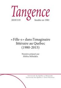 Eftihia Mihelakis et Nathalie Batraville - Tangence  : Tangence. No. 119,  2019 - «Fille-s» dans l'imaginaire littéraire au Québec(1980-2015).