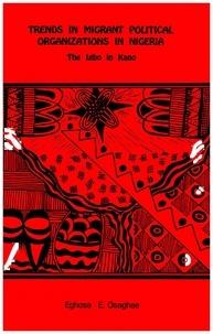 Eghosa E. Osaghae - Trends of Migrant Political Organization in Nigeria - The Igbo in Kano.