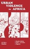 Eghosa E. Osaghae et Jinmi Adisa - Urban Violence in Africa - Pilot Studies (South Africa, Côte-d'Ivoire, Nigeria).