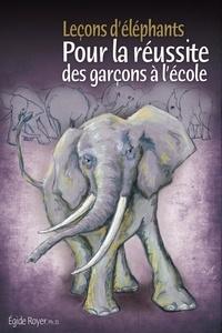 Egide Royer - Leçons d'éléphants - Pour la réussite des garçons à l'école.