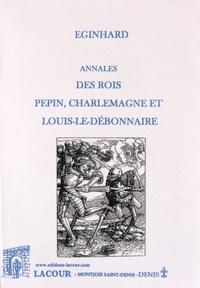 Eginhard - Annales des rois Pépin, Charlemagne et Louis-le-Débonnaire.