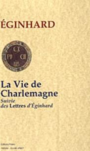 Eginhard - La Vie de Charlemagne - Suivie des Lettres d'Eginhard.