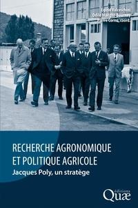 Egizio Valceschini et Odile Maeght-Bournay - Recherche agronomique et politique agricole - Jacques Poly, un stratège.