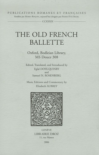 Eglal Doss-Quinby et Samuel N. Rosenberg - The Old French Ballette - Oxford, Bodleian Library, Ms Douce 308, édition enlangueanglaise.