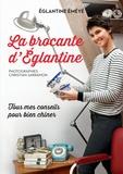 Eglantine Eméyé - La brocante d'Eglantine - Tous mes conseils pour bien chiner.