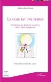 Eglantine Jamet-Moreau - Le curé est une femme - L'ordination des femmes à la prêtrise dans l'Eglise d'Angleterre.
