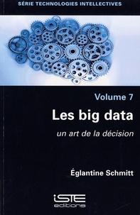 Eglantine Schmitt - Technologies intellectives - Volume 7, Les big data, un art de la décision.